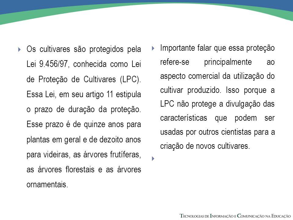 Os cultivares são protegidos pela Lei 9.456/97, conhecida como Lei de Proteção de Cultivares (LPC). Essa Lei, em seu artigo 11 estipula o prazo de d