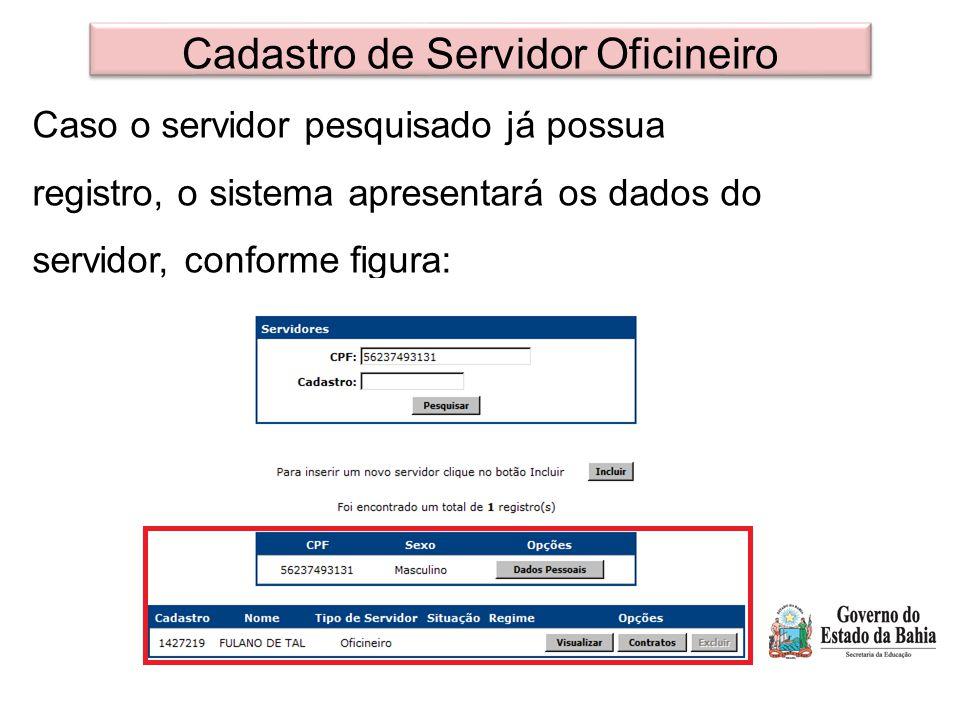 Cadastro de Servidor Oficineiro Caso o servidor pesquisado já possua registro, o sistema apresentará os dados do servidor, conforme figura: