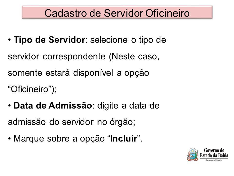 """Cadastro de Servidor Oficineiro Tipo de Servidor: selecione o tipo de servidor correspondente (Neste caso, somente estará disponível a opção """"Oficinei"""