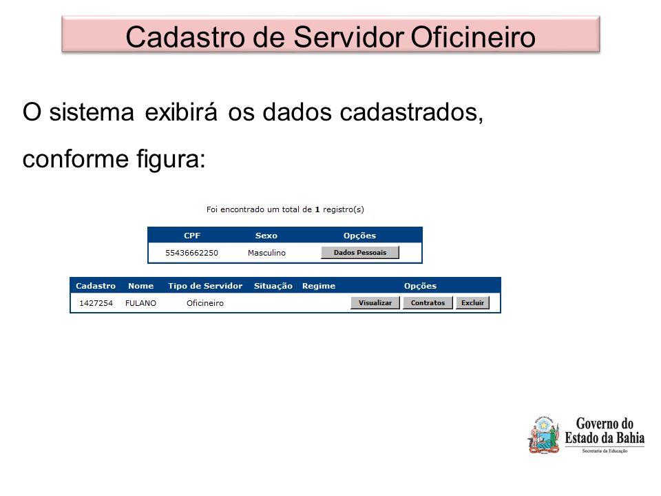 Cadastro de Servidor Oficineiro O sistema exibirá os dados cadastrados, conforme figura: