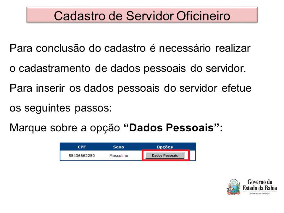 Cadastro de Servidor Oficineiro Para conclusão do cadastro é necessário realizar o cadastramento de dados pessoais do servidor. Para inserir os dados