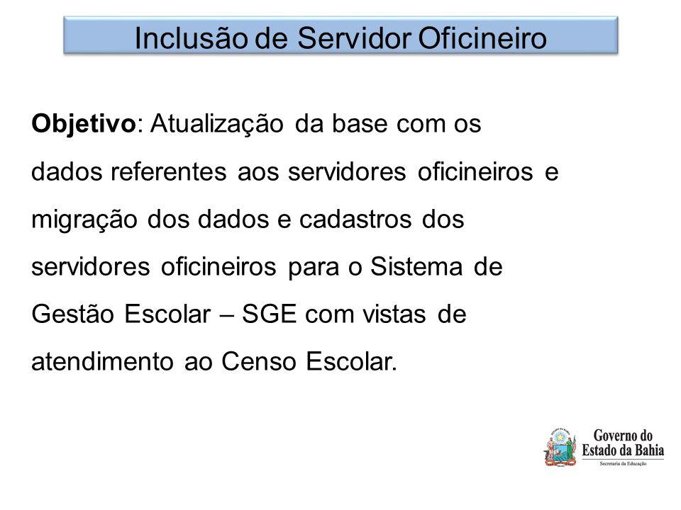 Objetivo: Atualização da base com os dados referentes aos servidores oficineiros e migração dos dados e cadastros dos servidores oficineiros para o Sistema de Gestão Escolar – SGE com vistas de atendimento ao Censo Escolar.