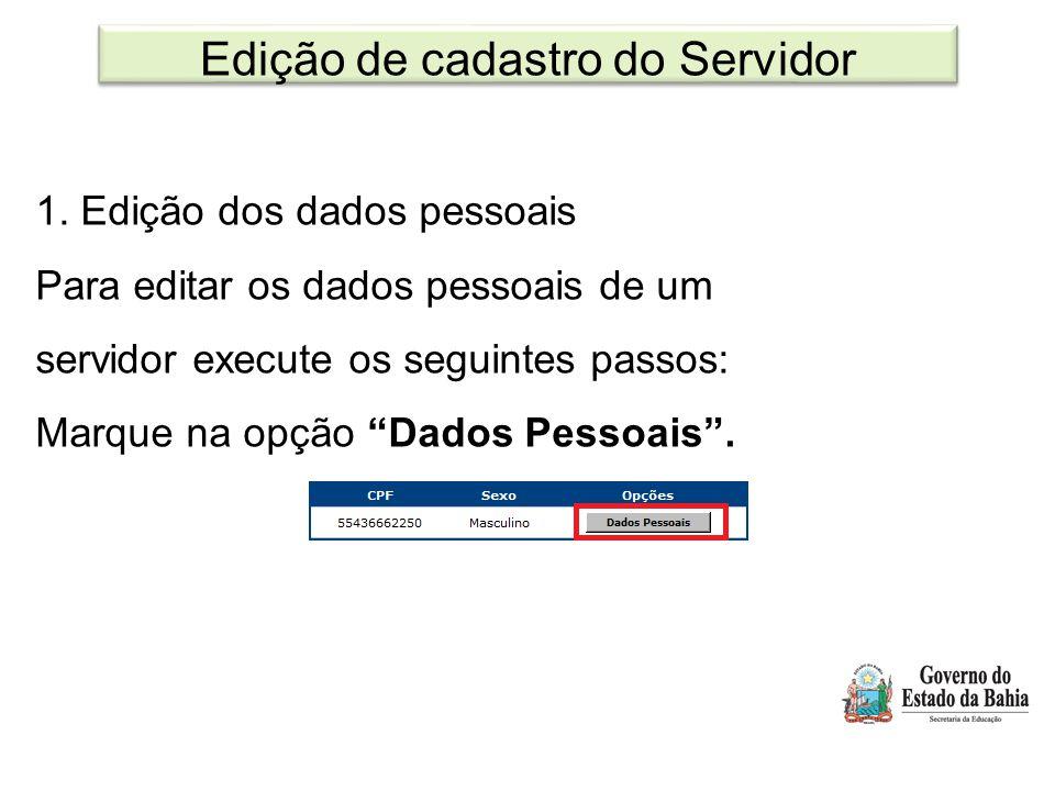 Edição de cadastro do Servidor 1. Edição dos dados pessoais Para editar os dados pessoais de um servidor execute os seguintes passos: Marque na opção