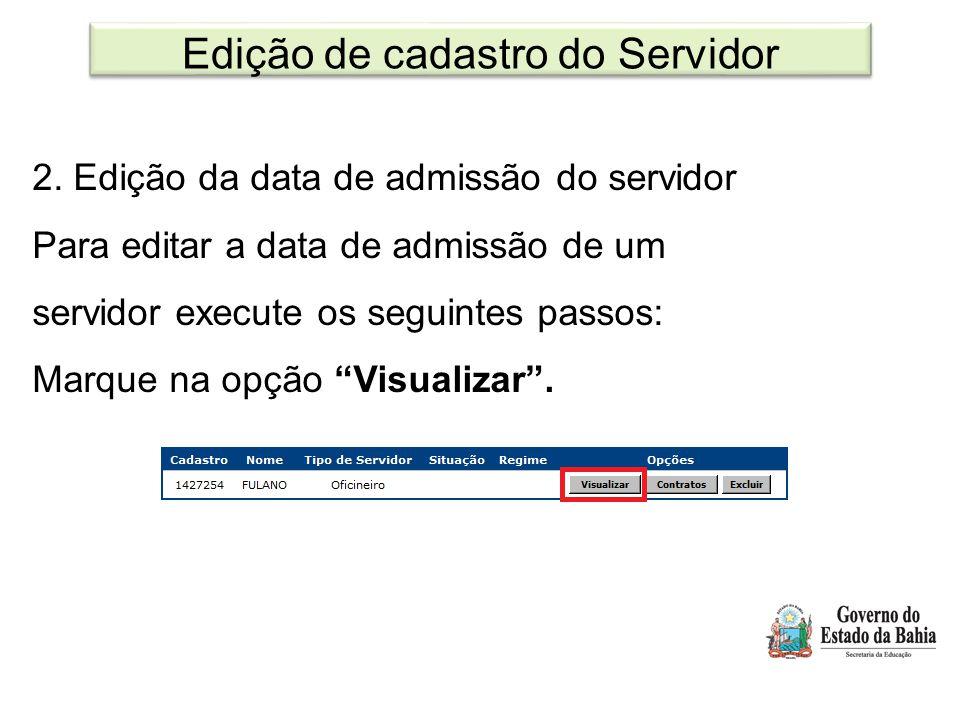 Edição de cadastro do Servidor 2. Edição da data de admissão do servidor Para editar a data de admissão de um servidor execute os seguintes passos: Ma