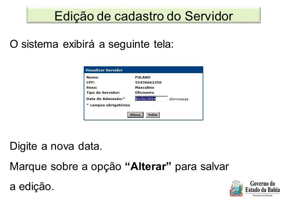"""Edição de cadastro do Servidor O sistema exibirá a seguinte tela: Digite a nova data. Marque sobre a opção """"Alterar"""" para salvar a edição."""