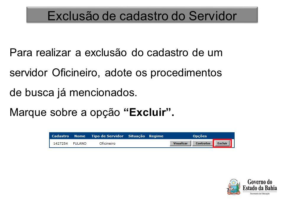 Exclusão de cadastro do Servidor Para realizar a exclusão do cadastro de um servidor Oficineiro, adote os procedimentos de busca já mencionados. Marqu
