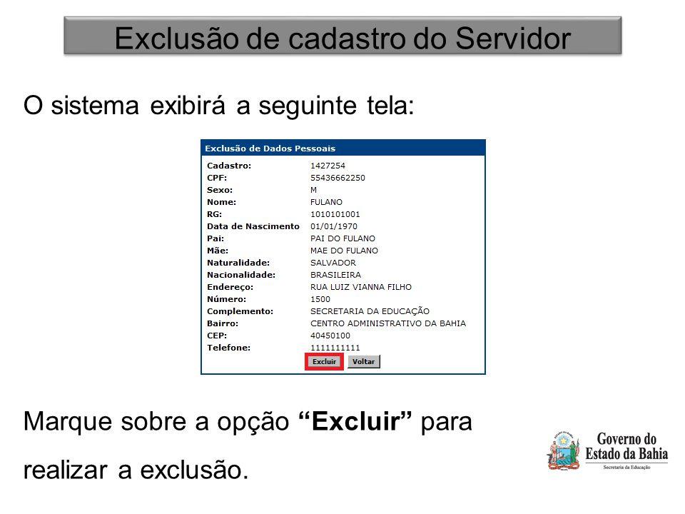 """Exclusão de cadastro do Servidor O sistema exibirá a seguinte tela: Marque sobre a opção """"Excluir"""" para realizar a exclusão."""
