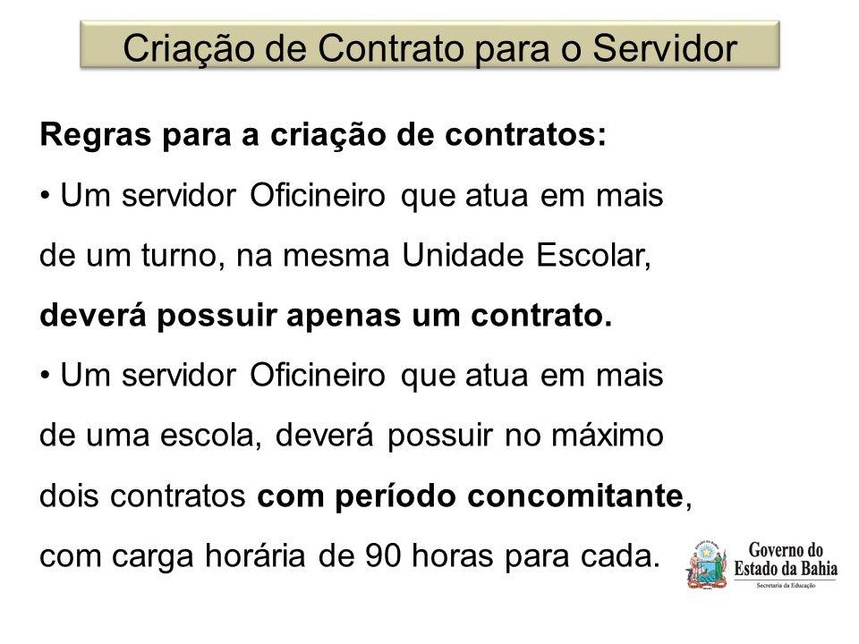Criação de Contrato para o Servidor Regras para a criação de contratos: Um servidor Oficineiro que atua em mais de um turno, na mesma Unidade Escolar, deverá possuir apenas um contrato.