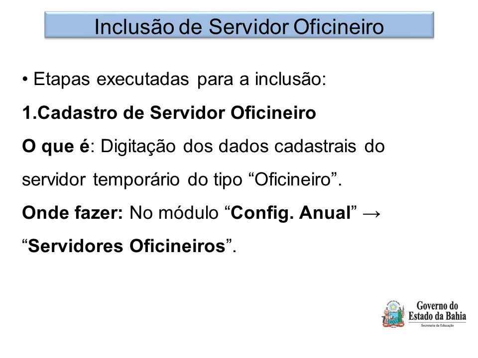 Inclusão de Servidor Oficineiro Etapas executadas para a inclusão: 1.Cadastro de Servidor Oficineiro O que é: Digitação dos dados cadastrais do servid