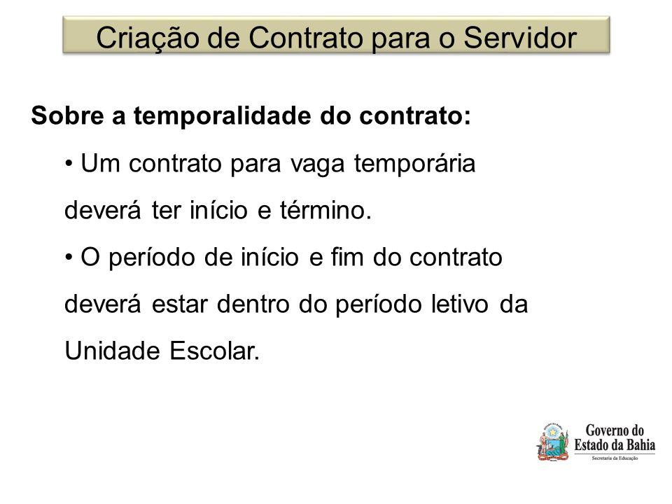 Criação de Contrato para o Servidor Sobre a temporalidade do contrato: Um contrato para vaga temporária deverá ter início e término. O período de iníc