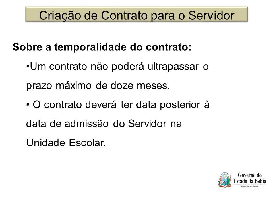Criação de Contrato para o Servidor Sobre a temporalidade do contrato: Um contrato não poderá ultrapassar o prazo máximo de doze meses. O contrato dev