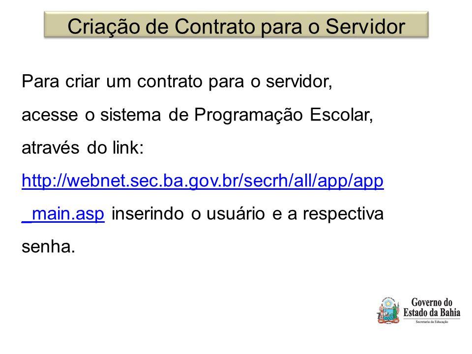 Criação de Contrato para o Servidor Para criar um contrato para o servidor, acesse o sistema de Programação Escolar, através do link: http://webnet.sec.ba.gov.br/secrh/all/app/app _main.asphttp://webnet.sec.ba.gov.br/secrh/all/app/app _main.asp inserindo o usuário e a respectiva senha.