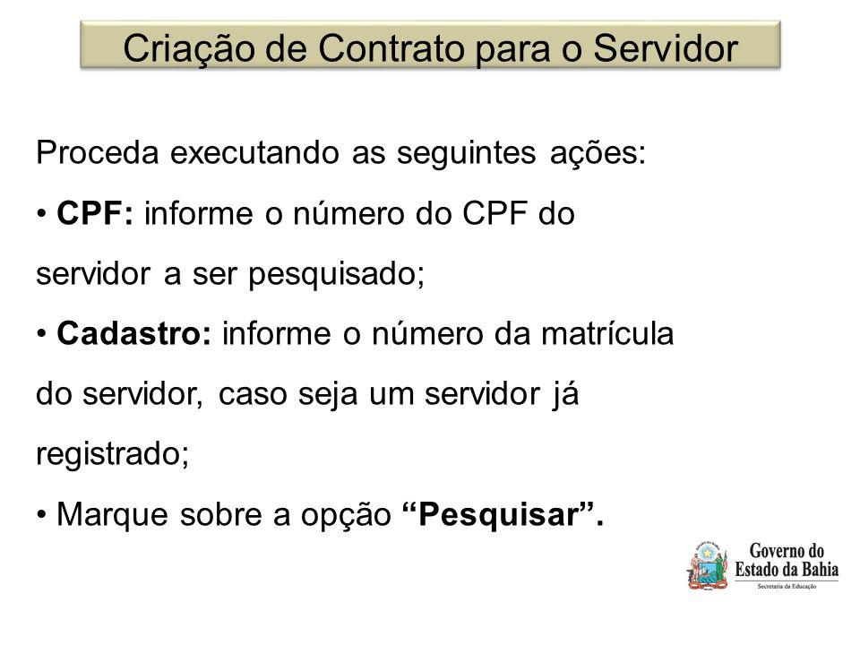 Criação de Contrato para o Servidor Proceda executando as seguintes ações: CPF: informe o número do CPF do servidor a ser pesquisado; Cadastro: inform