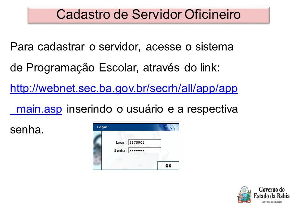 Cadastro de Servidor Oficineiro Para cadastrar o servidor, acesse o sistema de Programação Escolar, através do link: http://webnet.sec.ba.gov.br/secrh/all/app/app _main.asp inserindo o usuário e a respectiva senha.