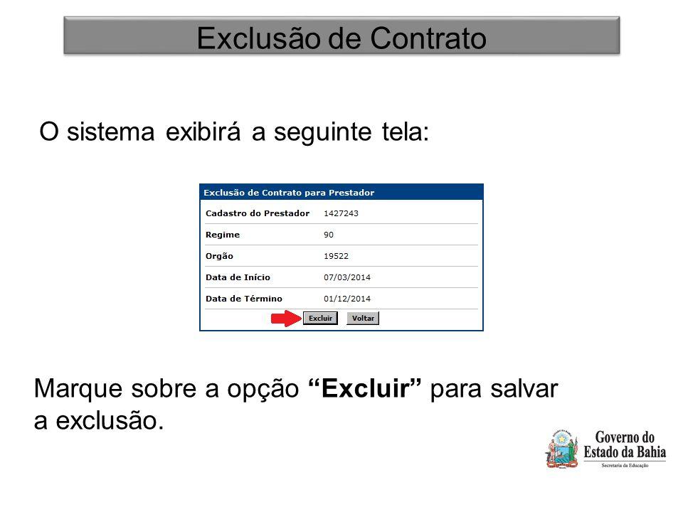 """Exclusão de Contrato O sistema exibirá a seguinte tela: Marque sobre a opção """"Excluir"""" para salvar a exclusão."""