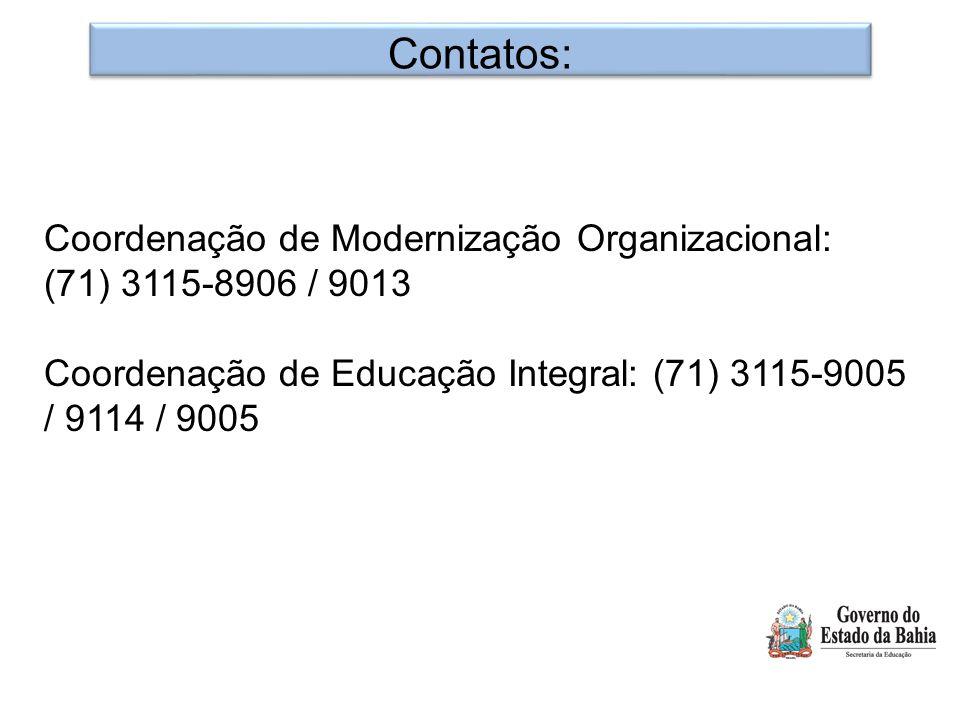 Contatos: Coordenação de Modernização Organizacional: (71) 3115-8906 / 9013 Coordenação de Educação Integral: (71) 3115-9005 / 9114 / 9005