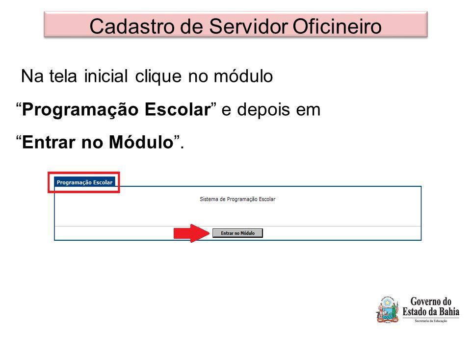 """Cadastro de Servidor Oficineiro Na tela inicial clique no módulo """"Programação Escolar"""" e depois em """"Entrar no Módulo""""."""