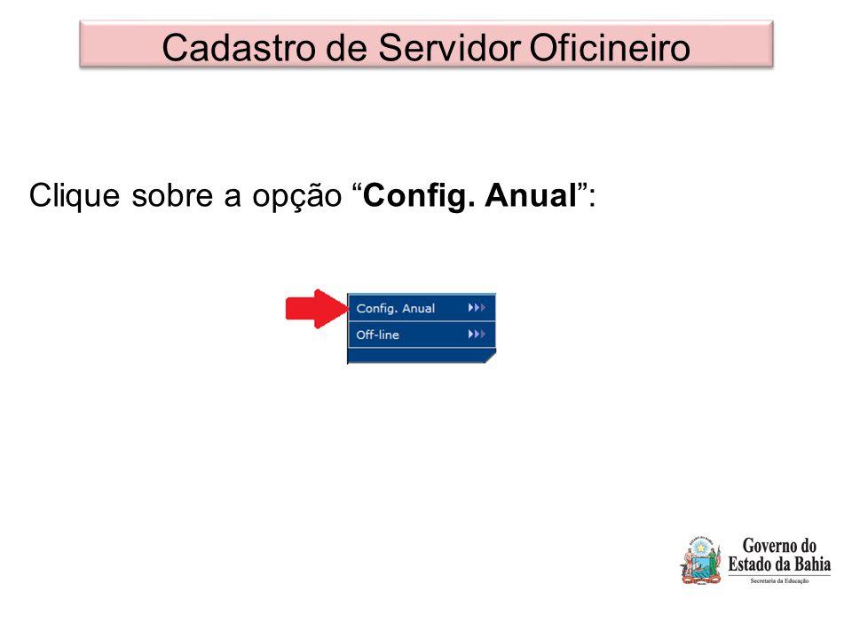 """Cadastro de Servidor Oficineiro Clique sobre a opção """"Config. Anual"""":"""