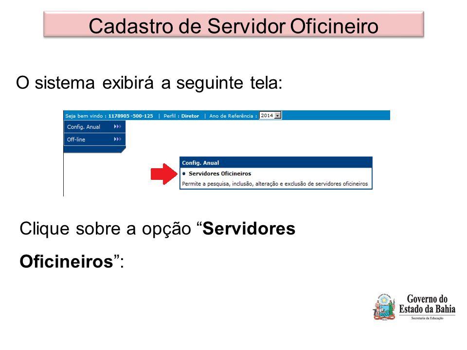 """Cadastro de Servidor Oficineiro O sistema exibirá a seguinte tela: Clique sobre a opção """"Servidores Oficineiros"""":"""