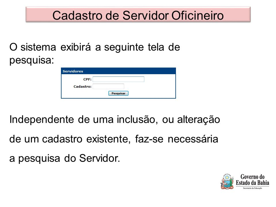 Cadastro de Servidor Oficineiro O sistema exibirá a seguinte tela de pesquisa: Independente de uma inclusão, ou alteração de um cadastro existente, faz-se necessária a pesquisa do Servidor.
