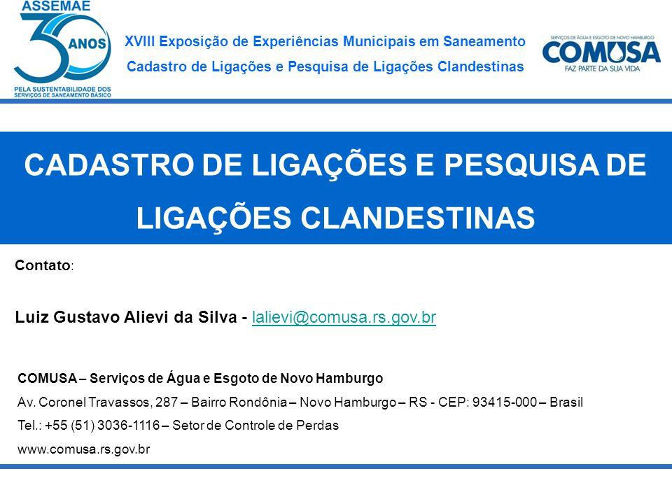 XVIII Exposição de Experiências Municipais em Saneamento Cadastro de Ligações e Pesquisa de Ligações Clandestinas Contato : Luiz Gustavo Alievi da Sil