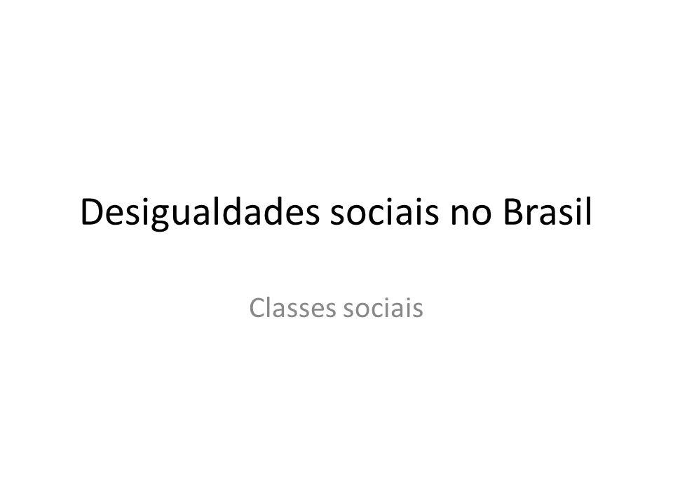 Desigualdades sociais no Brasil Classes sociais