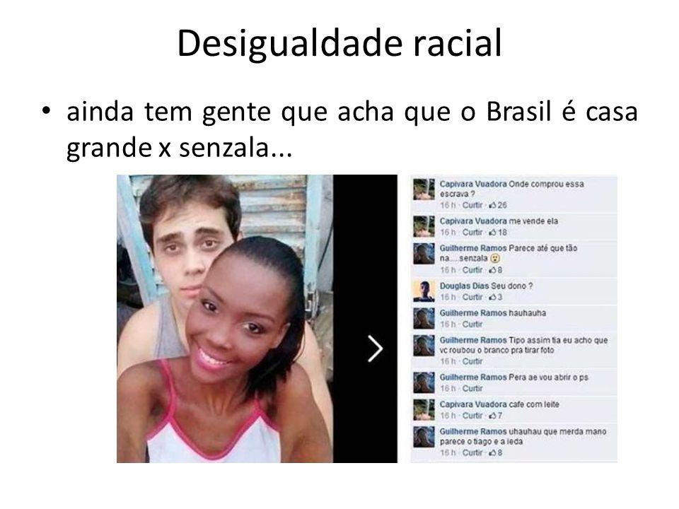 Desigualdade racial ainda tem gente que acha que o Brasil é casa grande x senzala...