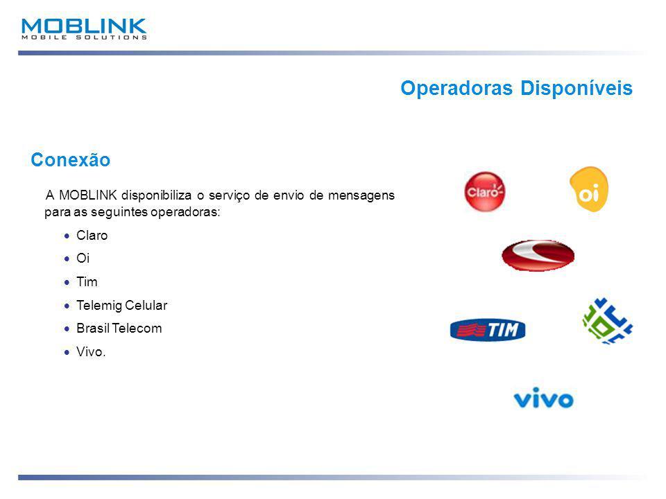 Conexão A MOBLINK disponibiliza o serviço de envio de mensagens para as seguintes operadoras:  Claro  Oi  Tim  Telemig Celular  Brasil Telecom  Vivo.