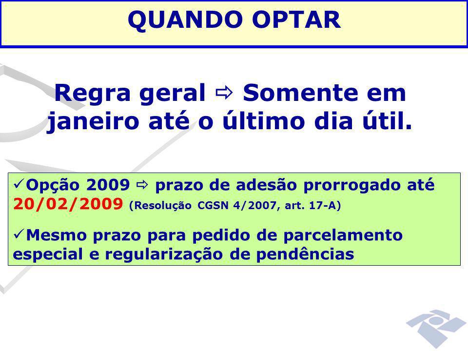 Regra geral  Somente em janeiro até o último dia útil. QUANDO OPTAR Opção 2009  prazo de adesão prorrogado até 20/02/2009 (Resolução CGSN 4/2007, ar