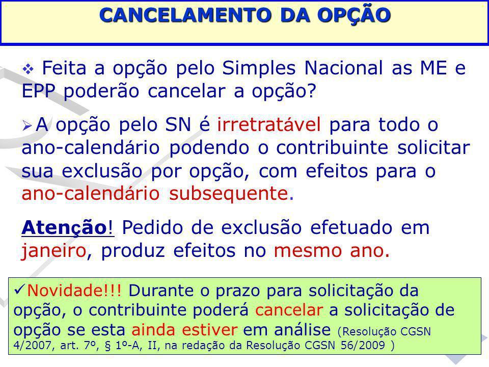  Feita a opção pelo Simples Nacional as ME e EPP poderão cancelar a opção?  A opção pelo SN é irretrat á vel para todo o ano-calend á rio podendo o