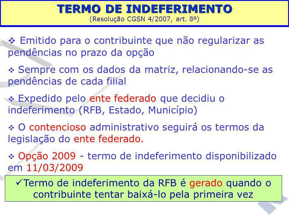  Emitido para o contribuinte que não regularizar as pendências no prazo da opção  Sempre com os dados da matriz, relacionando-se as pendências de ca