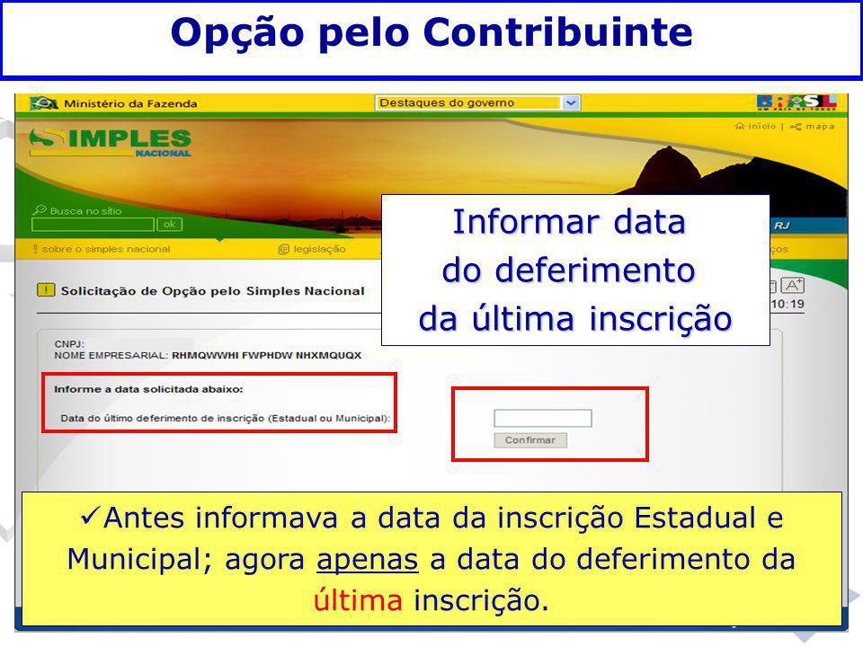 Fundamentação legal Opção pelo Contribuinte Informar data do deferimento da última inscrição Antes informava a data da inscrição Estadual e Municipal;