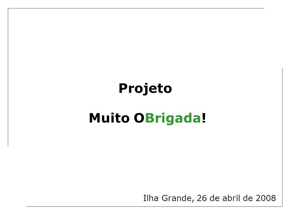 Ilha Grande, 26 de abril de 2008 Muito OBrigada! Projeto