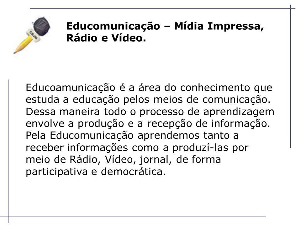 Educomunicação – Mídia Impressa, Rádio e Vídeo.
