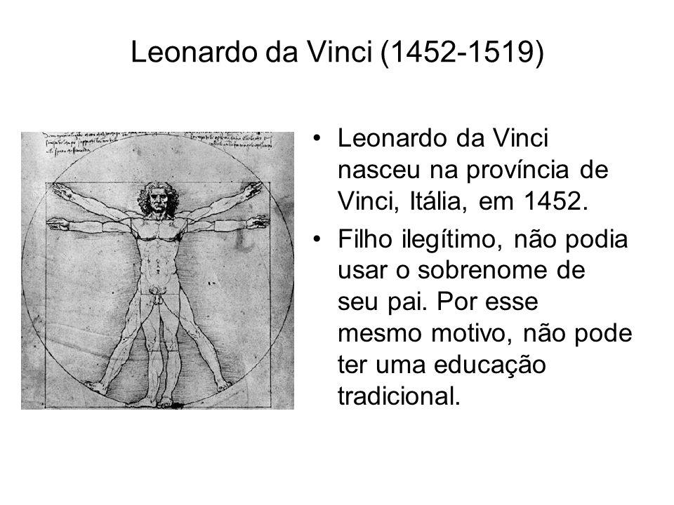 Leonardo da Vinci (1452-1519) Leonardo da Vinci nasceu na província de Vinci, Itália, em 1452.