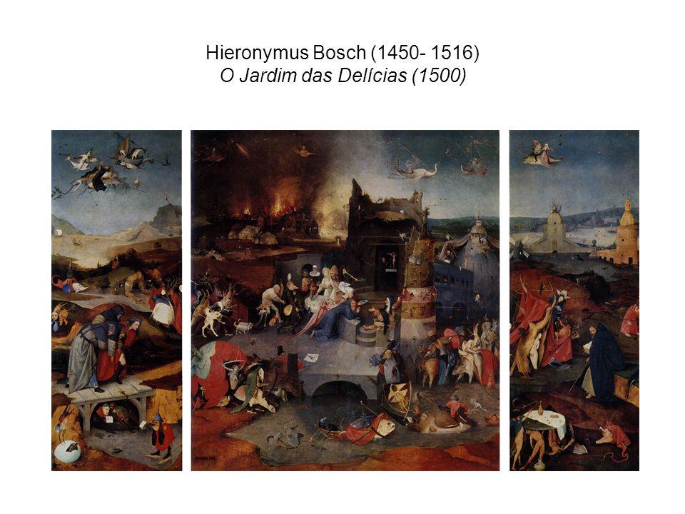 Hieronymus Bosch (1450- 1516) O Jardim das Delícias (1500)