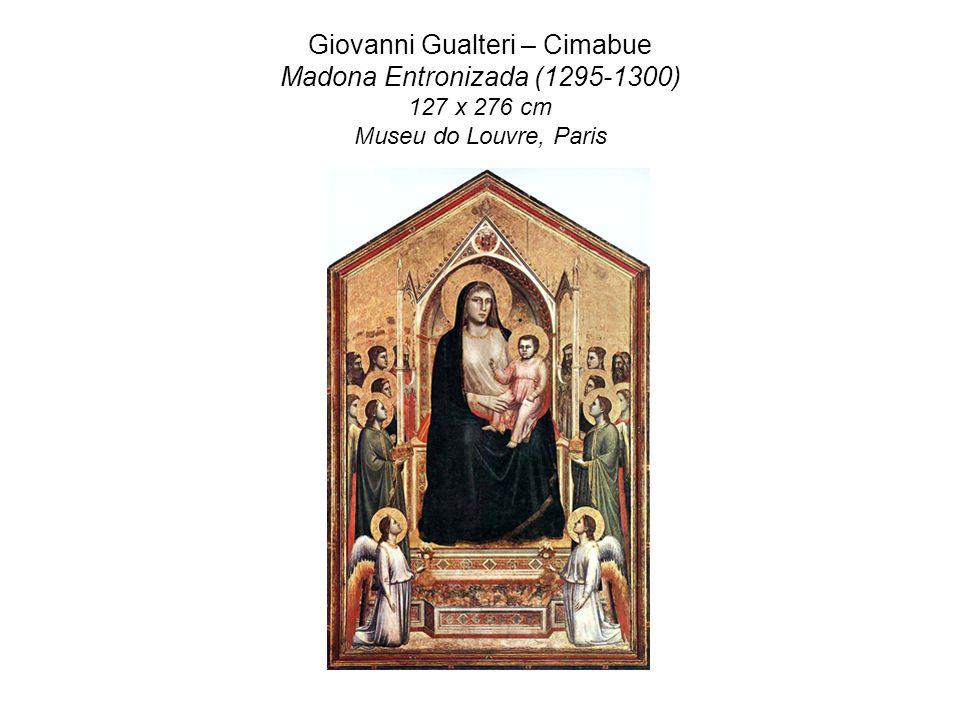Giovanni Gualteri – Cimabue Madona Entronizada (1295-1300) 127 x 276 cm Museu do Louvre, Paris
