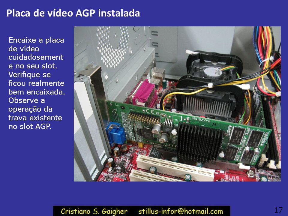 Trava do slot AGP Muitos slots AGP possuem uma trava que mantém a placa de vídeo mais firme, evitando que se desencaixe com o tempo, e também durante