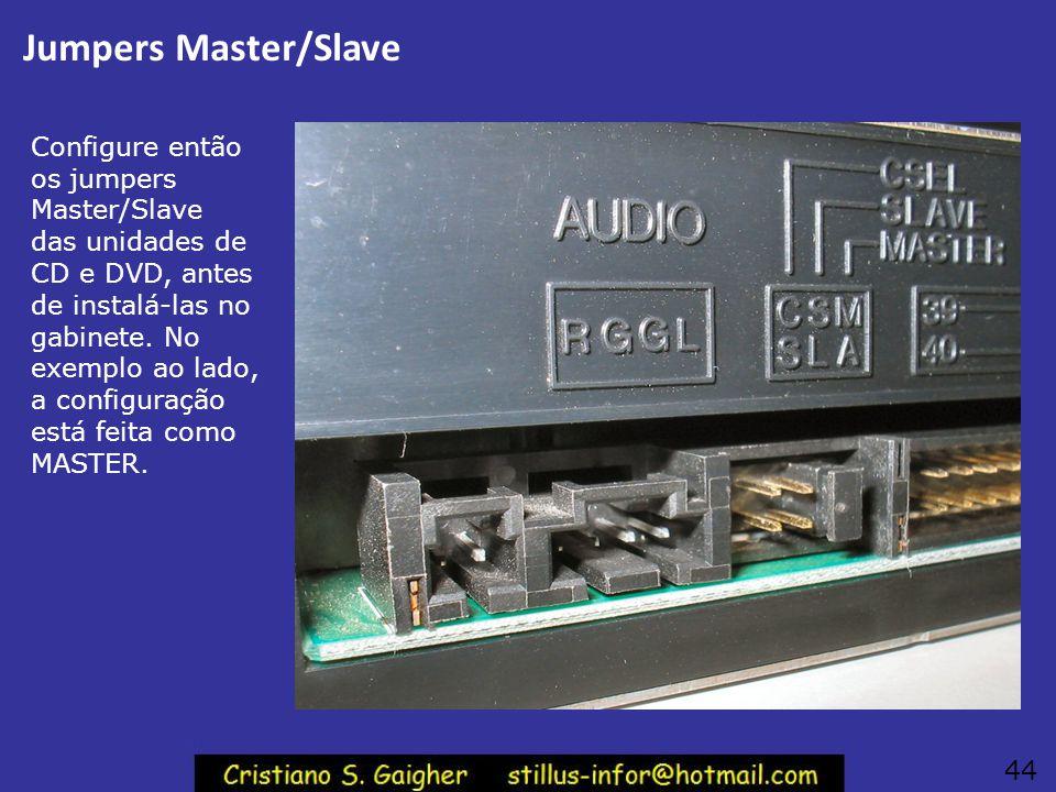Para duas unidades de CD/DVD Se você vai instalar apenas uma unidade de CD ou DVD, instale-a como MASTER, na extremidade do cabo flat IDE que está lig