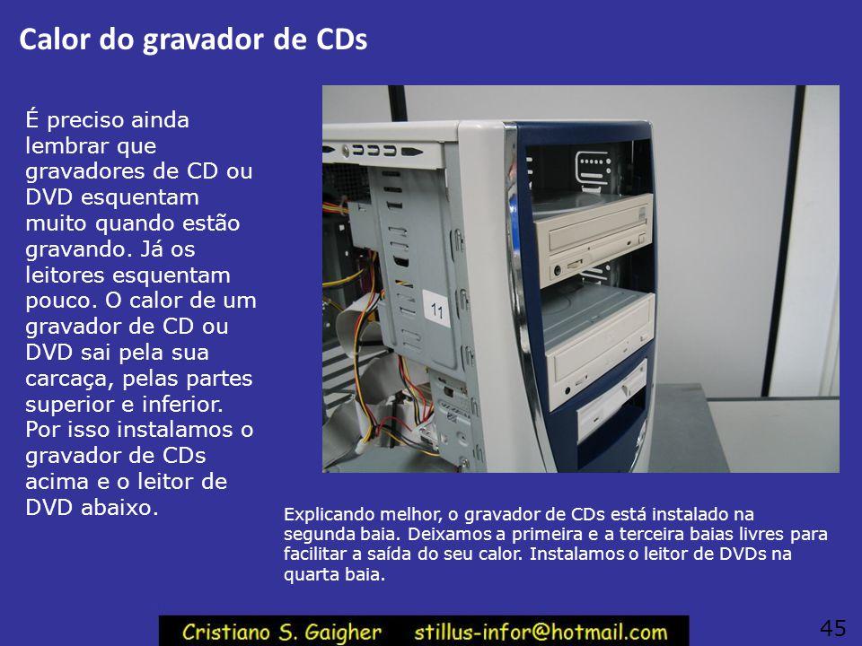 Jumpers Master/Slave Configure então os jumpers Master/Slave das unidades de CD e DVD, antes de instalá-las no gabinete. No exemplo ao lado, a configu