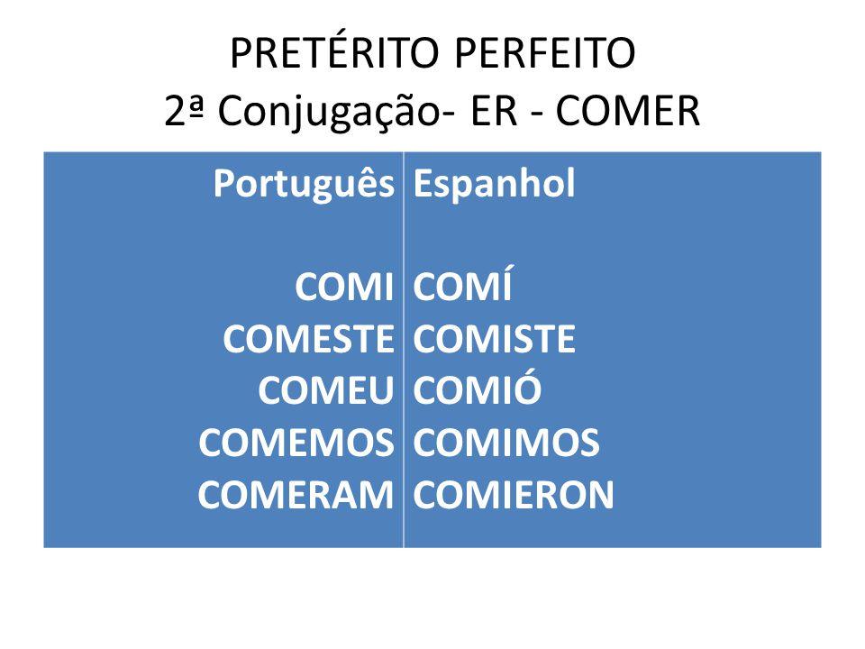 PRETÉRITO PERFEITO 2ª Conjugação- ER - COMER Português COMI COMESTE COMEU COMEMOS COMERAM Espanhol COMÍ COMISTE COMIÓ COMIMOS COMIERON