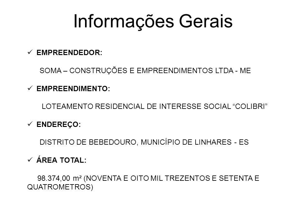 """Informações Gerais EMPREENDEDOR: SOMA – CONSTRUÇÕES E EMPREENDIMENTOS LTDA - ME EMPREENDIMENTO: LOTEAMENTO RESIDENCIAL DE INTERESSE SOCIAL """"COLIBRI"""" E"""