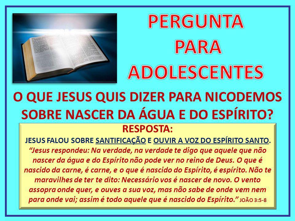 """RESPOSTA: JESUS FALOU SOBRE SANTIFICAÇÃO E OUVIR A VOZ DO ESPÍRITO SANTO. """"Jesus respondeu: Na verdade, na verdade te digo que aquele que não nascer d"""