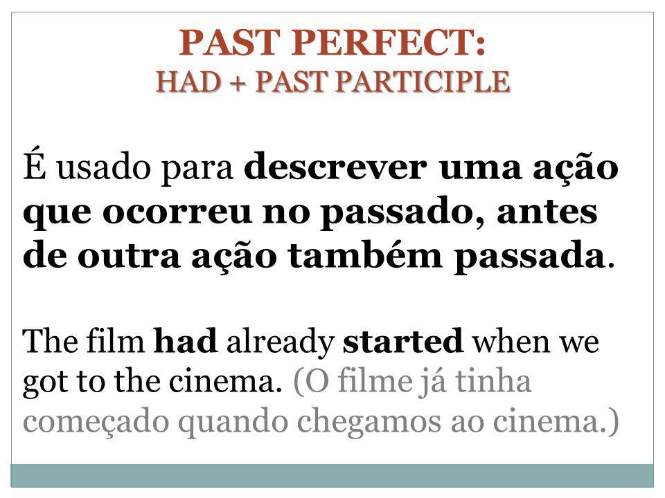 PAST PERFECT: HAD + PAST PARTICIPLE É usado para descrever uma ação que ocorreu no passado, antes de outra ação também passada. The film had already s