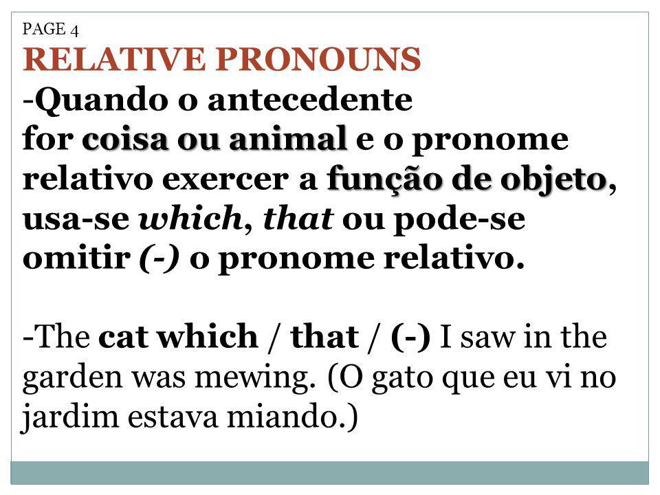 PAGE 4 RELATIVE PRONOUNS coisa ou animal função de objeto -Quando o antecedente for coisa ou animal e o pronome relativo exercer a função de objeto, u