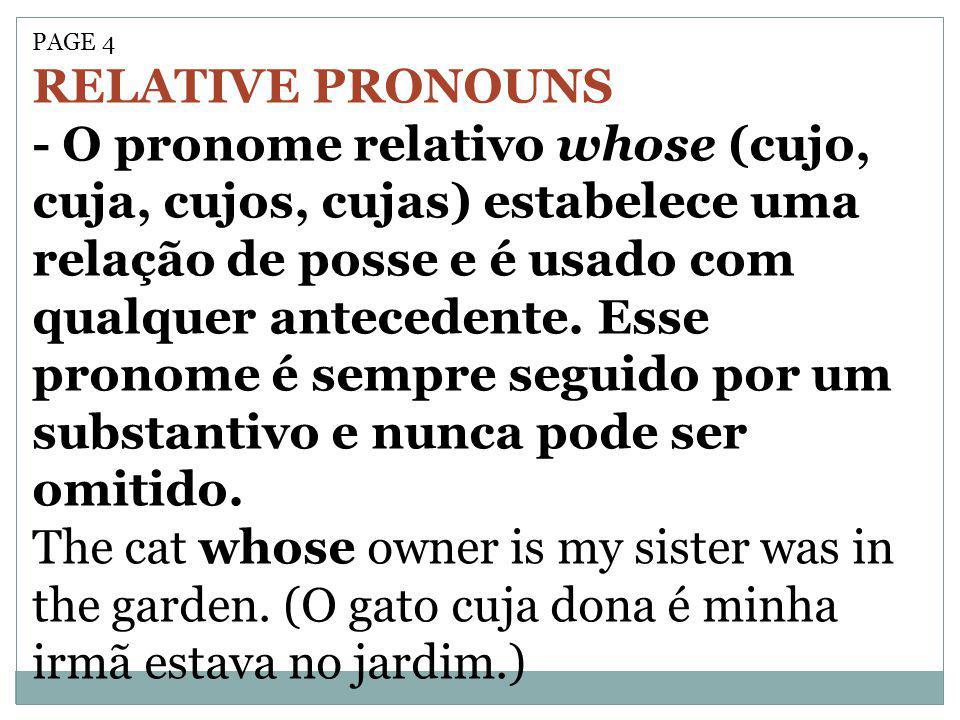 PAGE 4 RELATIVE PRONOUNS - O pronome relativo whose (cujo, cuja, cujos, cujas) estabelece uma relação de posse e é usado com qualquer antecedente. Ess