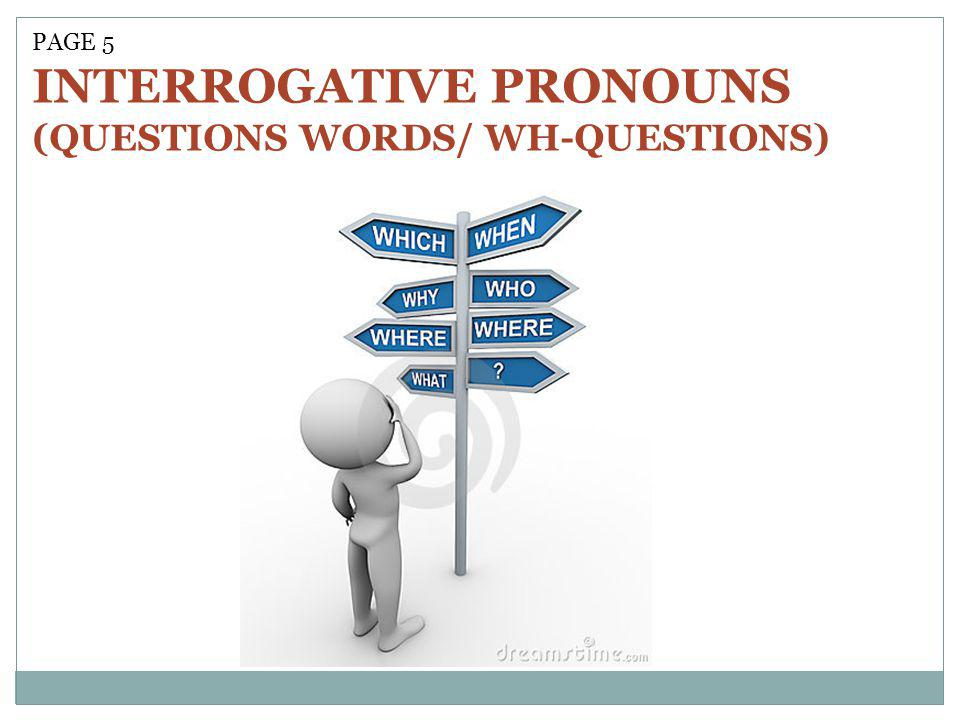 PAGE 5 INTERROGATIVE PRONOUNS (QUESTIONS WORDS/ WH-QUESTIONS)