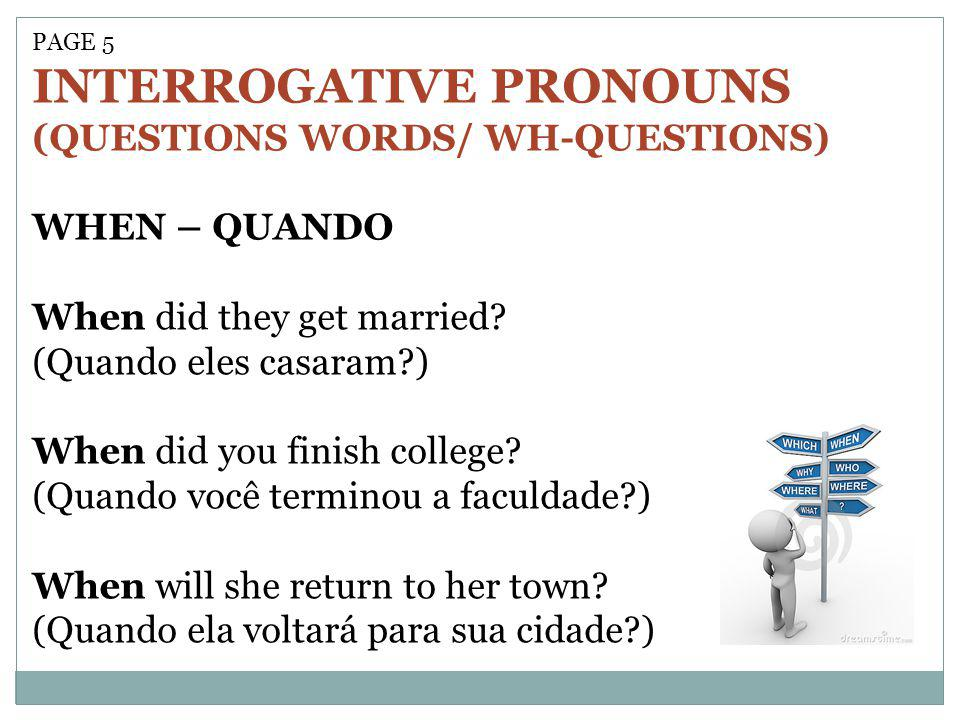 PAGE 5 INTERROGATIVE PRONOUNS (QUESTIONS WORDS/ WH-QUESTIONS) WHEN – QUANDO When did they get married.