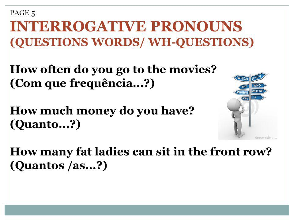 PAGE 5 INTERROGATIVE PRONOUNS (QUESTIONS WORDS/ WH-QUESTIONS) How often do you go to the movies.