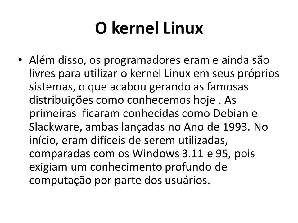 O kernel Linux Além disso, os programadores eram e ainda são livres para utilizar o kernel Linux em seus próprios sistemas, o que acabou gerando as famosas distribuições como conhecemos hoje.